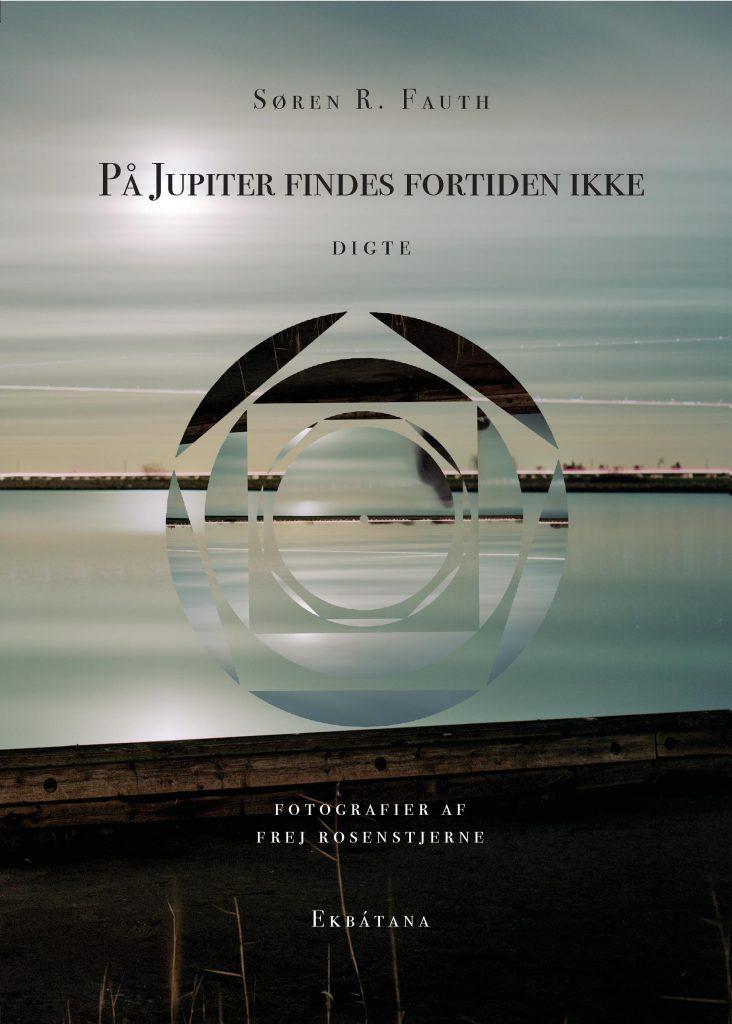 På Jupiter findes fortiden ikke, Søren R. Fauth, Frej Rosenstjerne